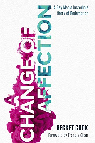A Change of Affection: A Gay Man's Incredible Story of Redemption by [Becket Cook, Francis Chan]