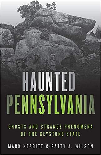 Haunted Pennsylvania: Ghosts and Strange Phenomena of the Keystone State (Haunted Series) Paperback – June 26, 2019 by Mark Nesbitt (Author), Patty A. Wilson (Author)