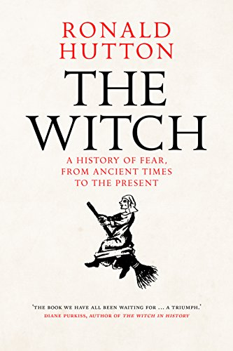The Witch: A History of Fear, from Ancient Times to the Present by [Ronald Hutton]