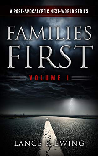 Families First: A Post-Apocalyptic Next World Series by [Lance K Ewing]