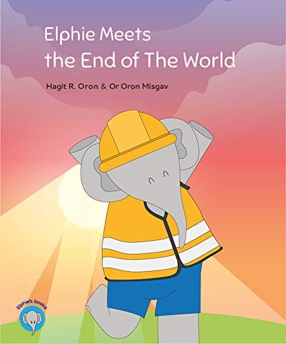 Elphie Meets the End of The World (Elphie's Books Book 4) by [Hagit R. Oron, Or Oron Misgav]