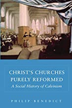 Christ's Churches Purely Reformed: A Social History of Calvinism