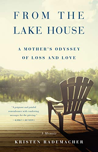 From the Lake House: A Mother's Odyssey of Loss and Love by [Kristen Rademacher]