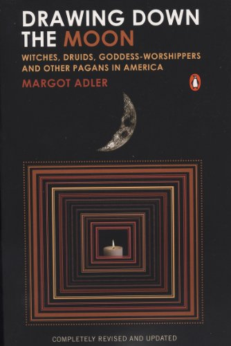 Drawing Down the Moon: Witches, Druids, Goddess-Worshippers, and Other Pagans in America by [Margot Adler]