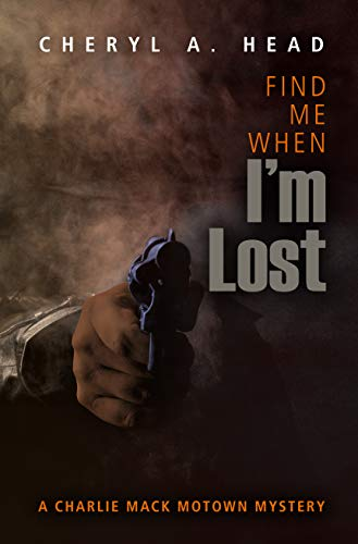 Find Me When I'm Lost (A Charlie Mack Motown Mystery Book 5) by [Cheryl A. Head]