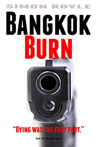 Bangkok Burn: Gritty, hard-boiled, noir, crime fiction about a Bangkok mafia family. (Bangkok Series Book 1) by [Simon Royle]