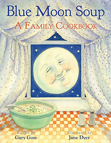 Blue Moon Soup: A Family Cookbook by [Gary Goss, Jane Dyer]