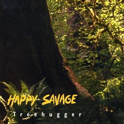Happy Savage: Treehugger