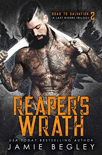 Reaper's Wrath: A Last Riders Trilogy (Road to Salvation Book 2) by [Jamie Begley]