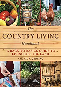 The Country Living Handbook: A Back-to-Basics Guide to Living Off the Land (Handbook Series) by [Abigail Gehring]