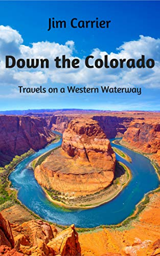Down the Colorado: Travels on a Western Waterway by [Jim Carrier, Bruce Gaut, Jim Richardson, Karl Gehring, Susan Biddle, Jay Dickman, Brian Brainerd]