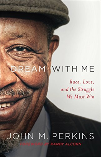 Dream with Me: Race, Love, and the Struggle We Must Win by [John M. Perkins, Randy Alcorn]