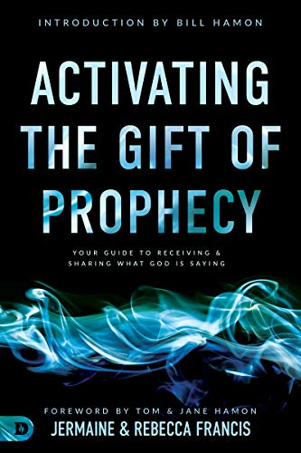 Activating the Gift of Prophecy: Your Guide to Receiving and Sharing what God is Saying by [Jermaine Francis, Rebecca Francis, Jane Hamon, Tom Hamon, Bill Hamon]