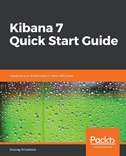 Kibana 7 Quick Start Guide: Visualize your Elasticsearch data with ease