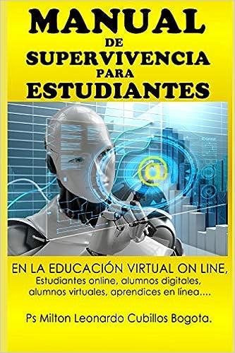 MANUAL DE SUPERVIVENCIA PARA ESTUDIANTES: EN LA EDUCACIÓN VIRTUAL ON LINE, estudiantes online, alumnos digitales, alumnos virtuales, aprendices en línea,