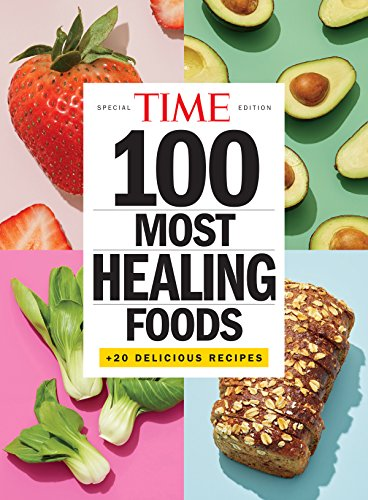 TIME 100 Most Healing Foods: +20 Delicious Recipes by [The Editors of TIME]