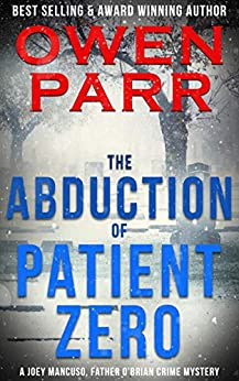 The Abduction of Patient Zero: Joey Mancuso, Father O'Brian Crime Mysteries Book 6