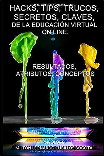 HACKS, TIPS, TRUCOS, SECRETOS, CLAVES,: DE LA EDUCACIÓN VIRTUAL ON LINE (Spanish Edition) (Español) Tapa blanda