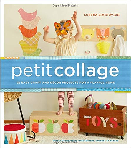 Petit Collage: 25 Easy Craft and Décor Projects for a Playful Home