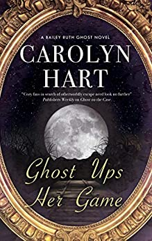 Ghost Ups Her Game (A Bailey Ruth Ghost Novel Book 9) by [Carolyn Hart]