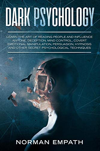 Dark Psychology: Learn the Art of Reading People and Influence Anyone, Deception, Mind Control, Covert Emotional Manipulation, Persuasion, Hypnosis ... Techniques (How to Analyze People)