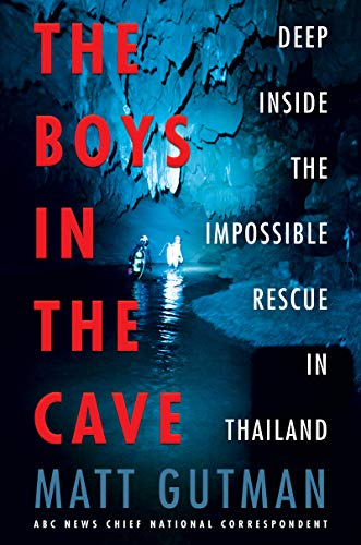 The Boys in the Cave: Deep Inside the Impossible Rescue in Thailand by [Matt Gutman]