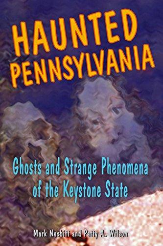 Haunted Pennsylvania: Ghosts and Strange Phenomena of the Keystone State (Haunted Series) by [Mark Nesbitt, Patty A. Wilson]