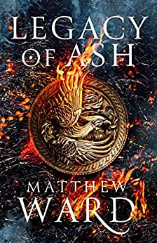 Legacy of Ash (The Legacy Trilogy Book 1) by [Matthew Ward]