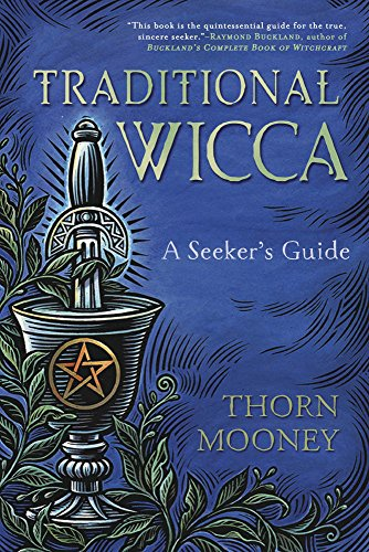 Traditional Wicca: A Seeker's Guide by [Thorn Mooney]