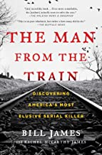 The Man from the Train: Discovering America's Most Elusive Serial Killer