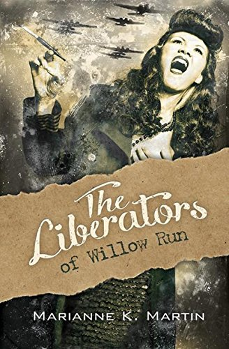 Guest Squee: The Liberators of Willow Run by Marianne K. Martin