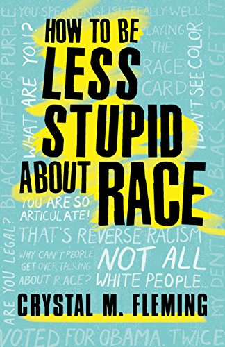 Books on Sale: How to Be Less Stupid About Race by Crystal Marie Felming & More