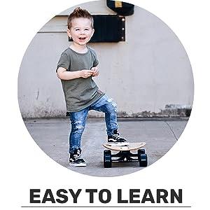 wide deck. easy to balance. easy to learn skateboarding. beginner friendly.